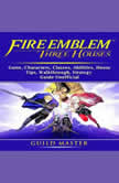 Fire Emblem Three Houses Game, Characters, Seals, Abilities, Classes, Skills, Tips, Strategy, Download, Guide Unofficial, Master Gamer