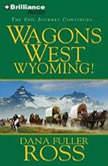 Wagons West Wyoming!, Dana Fuller Ross