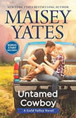 Untamed Cowboy A Gold Valley Novel, Maisey Yates