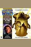 Doctor Who - The Lost Stories - The Hollows of Time, Christopher H Bidmead