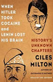 When Hitler Took Cocaine and Lenin Lost His Brain History's Unknown Chapters, Giles Milton
