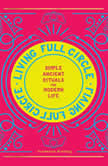 Living Full Circle Simple Ancient Rituals for Modern Life, Dondeena Bradley