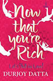 Now That You're Rich, Durjoy Datta