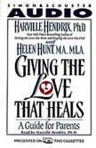 Giving the Love That Heals A Guide for Parents, Harville Hendrix