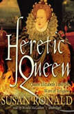 Heretic Queen Queen Elizabeth I and the Wars of Religion, Susan Ronald