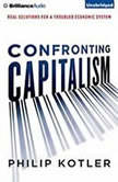 Confronting Capitalism Real Solutions for a Troubled Economic System, Philip Kotler