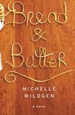 Bread & Butter, Michelle Wildgen