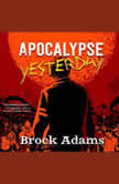 Apocalypse Yesterday, Brock Adams