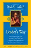 The Leader's Way The Art of Making the Right Decisions in Our Careers, Our Companies, and the World at Large, His Holiness The Dalai Lama