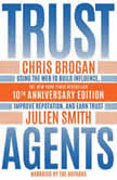 Trust Agents, 10th Anniversary Edition Using the Web to Build Influence, Improve Reputation, and Earn Trust, Chris Brogan
