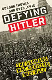 Defying Hitler The Germans Who Resisted Nazi Rule, Gordon Thomas
