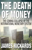 The Death of Money The Coming Collapse of the International Monetary System, James Rickards