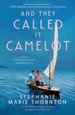 And They Called It Camelot A Novel of Jacqueline Bouvier Kennedy Onassis, Stephanie Marie Thornton