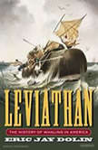 Leviathan The History of Whaling in America, Eric Jay Dolin
