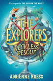 The Explorers: The Reckless Rescue, Adrienne Kress