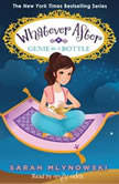 Whatever After Book #9: Genie in a Bottle, Sarah Mlynowski