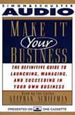 Make It Your Business The Definitive Guide for Launching and Succeeding in Your Own Business, Stephan Schiffman