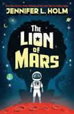 The Lion of Mars, Jennifer L. Holm