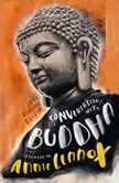 Conversations with Buddha A Fictional Dialogue Based on Biographical Facts, Joan Duncan Oliver