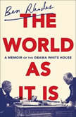 The World as It Is A Memoir of the Obama White House, Ben Rhodes