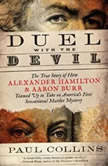 Duel with the Devil The True Story of How Alexander Hamilton and Aaron Burr Teamed Up to Take on Americas First Sensational Murder Mystery, Paul Collins