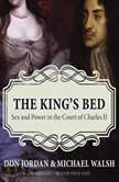 The Kings Bed Sex and Power in the Court of Charles II, Don Jordan; Michael Walsh