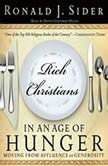 Rich Christians in an Age of Hunger Moving from Affluence to Generosity, Ron  Sider