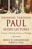 Thinking through Paul: Audio Lectures A Survey of His Life, Letters, and Theology, Bruce W. Longenecker