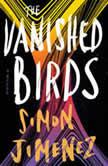 The Vanished Birds A Novel, Simon Jimenez