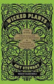 Wicked Plants The Weed That Killed Lincoln's Mother and Other Botanical Atrocities, Amy Stewart