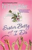Sister Betty Says I Do, Pat G'OrgeWalker