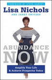 Abundance Now Amplify Your Life & Achieve Prosperity Today, Lisa Nichols
