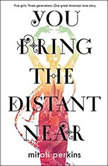 You Bring the Distant Near, Mitali Perkins