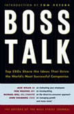 Boss Talk Top CEO's Share the Ideas That Drive the World's Most Sucessful Companies, Wall Street Journal