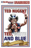 Ted, White, and Blue The Nugent Manifesto, Ted Nugent