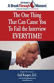 The One Thing That Can Cause You to Fail the Interview Every Time!, Gail Kasper