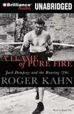 A Flame of Pure Fire Jack Dempsey and the Roaring '20s, Roger Kahn
