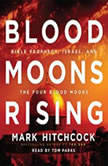 Blood Moons Rising Bible Prophecy, Israel, and the Four Blood Moons, Mark Hitchcock
