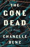 The Gone Dead A Novel, Chanelle Benz