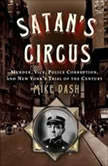 Satan's Circus Murder, Vice, Police Corruption, and New York's Trial of the Century, Mike Dash