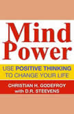 Mind Power Use positive thinking to change your life, Christian H. Godefroy