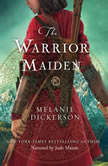 The Warrior Maiden, Melanie Dickerson
