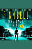 One Last Kill A dark, gritty detective mystery, a gripping serial killer crime thriller with a twist., Finn Bell