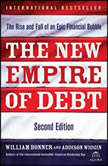 The New Empire of Debt The Rise and Fall of an Epic Financial Bubble, William Bonner