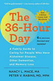 The 36-Hour Day, 6th Edition A Family Guide to Caring For People Who Have Alzheimer's Disease, Related Dementias and Memory Loss, Nancy L. Mace