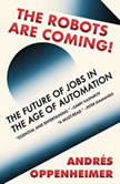The Robots Are Coming! The Future of Jobs in the Age of Automation, Andres Oppenheimer