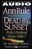 Dead By Sunset Perfect Husband, Perfect Killer?, Ann Rule