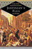 Justinian's Flea Plague, Empire, and the Birth of Europe, William Rosen