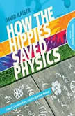 How the Hippies Saved Physics Science, Counterculture, and the Quantum Revival, David Kaiser