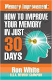Memory Improvement How to Improve Your Memory in Just 30 Days, Ron White